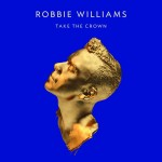 "ROBBIE WILLIAMSOV NOVI ALBUM ""TAKE THE CROWN"" JE VANI!"