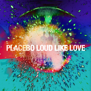 PLACEBO_LOUD LIKE LOVE